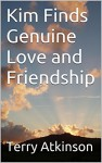 Kim Finds Genuine Love and Friendship (Kim Stories Book 3) - Terry Atkinson