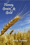 Honey, Grain and Gold - Joshua Tenpenny