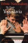 Ethnic Nationalism: The Tragic Death of Yugoslavia - Bogdan Denitch