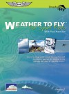 "Weather to Fly: for Sport Pilots: Learn to weigh pilot capabilities and aircraft limitations against the weather in the ultimate decision of ""whether to fly"" - Paul Hamilton"