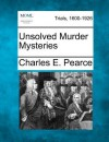 Unsolved Murder Mysteries - Charles E. Pearce