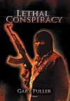 Lethal Conspiracy - Gary Fuller