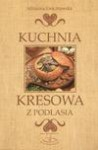 Kuchnia kresowa - Adrianna Ewa Stawska