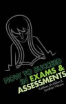 How to Succeed in Exams and Assessments - Jonathan Weyers