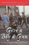 Give a Boy a Gun: One Man's Journey from Killing to Peace-Making - Alistair Little, Ruth Scott