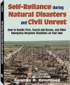 Self-Reliance During Natural Disasters and Civil Unrest: How to Handle Fires, Search and Rescue, and Other Emergency-Response Situations on Your Own - George R. Bradford, H. Irving Hancock