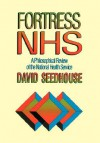 Fortress Nhs: A Philosophical Review of the National Health Service - David Seedhouse