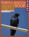 The Stokes Purple Martin Book: The Complete Guide to Attracting and Housing Purple Martins - Donald Stokes, Lillian Stokes, Justin L. Brown