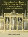 Toccatas, Carillons and Scherzos for Organ: 27 Works for Church or Concert Performance - Rollin Smith