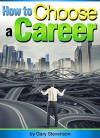 How to Choose a Career: An Essential Guide to Choosing a Career Path or Changing Careers - Gary Williams