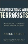 Conversations with Terrorists: Middle East Leaders on Politics, Violence, and Empire - Reese Erlich, Noam Chomsky, Robert Baer