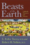Beasts of the Earth: Animals, Humans, and Disease - E. Fuller Torrey, Robert H. Yolken