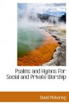 Psalms and Hymns for Social and Private Worship - David Pickering