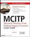 McItp: Microsoft Windows Vista Desktop Support Consumer Study Guide: Exam 70-623 - Eric Johnson, Eric Beehler