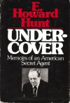 Undercover: Memoirs of an American Secret Agent - Howard Hunt