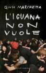 L'iguana non vuole - Giusi Marchetta