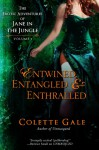Entwined, Entangled & Enthralled: The Erotic Adventures of Jane in the Jungle (Three Complete Episodes) (The Erotic Adventures of Jane in the Jungle--Boxed Sets Book 1) - Colette Gale