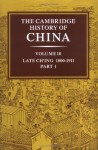 The Cambridge History of China, Volume 10: Late Ch'ing. 1800-1911, Part 1 - John King Fairbank, Kwang-ching Liu