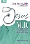 Jesus, M.D.: A Doctor Examines the Great Physician - David Stevens, Gregg Lewis