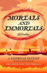 Mortals and Immortals: A Satirical Fantasy & True-In-Parts-Memoir - The Greek Gods Visit Britain - Jill Dudley