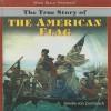 The True Story of the American Flag - Amelie Von Zumbusch