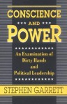 Conscience and Power: An Examination of Dirty Hands and Political Leadership - Stephen A. Garrett