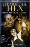 Henrietta Hex: Shadows from the Past - Steven Philip Jones, Shannon Eric Denton