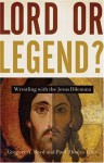 Lord or Legend?: Wrestling with the Jesus Dilemma - Gregory A. Boyd, Paul Rhodes Eddy