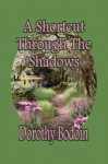A Shortcut Through the Shadows - Dorothy Bodoin