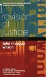 Revision of Justice - John Morgan Wilson