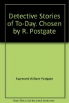 Detective Stories of To-day - Raymond Postgate