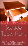 Bedside Table Plans: DIY Plan To Make Your Own Bedside Table At Home - Jack Anderson