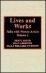 Lives And Works, Talks With Women Artists - Lynn F. Miller, Joan Arbeiter, Sally Shearer Swenson