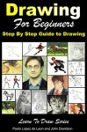 Drawing for Beginners - Step By Step Guide to Drawing (Learn to Draw Book 47) - John Davidson, Paolo Lopes de Leon