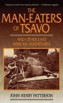 The Man-Eaters of Tsavo: And Other East African Adventures - John Henry Patterson