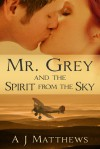 Mr. Grey and the Spirit from the Sky - A.J. Matthews