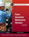 Power Generation Maintenance Mechanic: Trainee Guide - National Center for Construction Educati