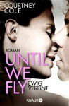 Until We Fly - Ewig vereint: Roman - Courtney Cole, Silvia Gleißner