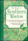 The Book of Southern Wisdom: Common Sense and Uncommon Genius from 101 Great Southerners - Criswell Freeman
