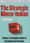 The Strategic Nimzo-Indian: A Complete Guide to the Rubinstein Variation: 1 - Ivan Sokolov
