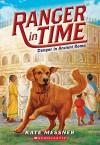 Ranger in Time #2: Danger in Ancient Rome - Kate Messner, Kelley McMorris