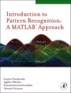 Introduction to Pattern Recognition: A Matlab Approach - Sergios Theodoridis, Konstantinos Koutroumbas