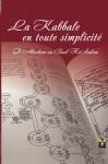 La Kabbale en toute Simplicité: D'Abraham Au Baal Hasoulam (French Edition) - Michael Laitman