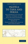 Travels to Tana and Persia, and a Narrative of Italian Travels in Persia in the 15th and 16th Centuries - Giosofat Barbaro, Henry Edward John Stanley, Charles Grey, William Thomas, Eugene Armand Roy