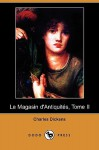Le Magasin D'Antiquites, Tome II (Dodo Press) - Charles Dickens