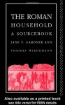 The Roman Household: A Sourcebook (Routledge Sourcebooks for the Ancient World) - Jane F. Gardner, Thomas Wiedemann