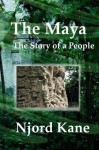 The Maya: The Story of a People - Njord Kane