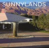 Sunnylands: Art and Architecture of the Annenberg Estate in Rancho Mirage, California - David G. De Long, Anne d'Harnoncourt, Kathleen Hall Jamieson