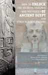 How to Unlock the Secrets, Enigmas, and Mysteries of Ancient Egypt and Other Old Civilizations - Anna Mancini