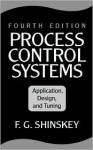 Process Control Systems: Application, Design, and Tuning - F. Gregg Shinskey